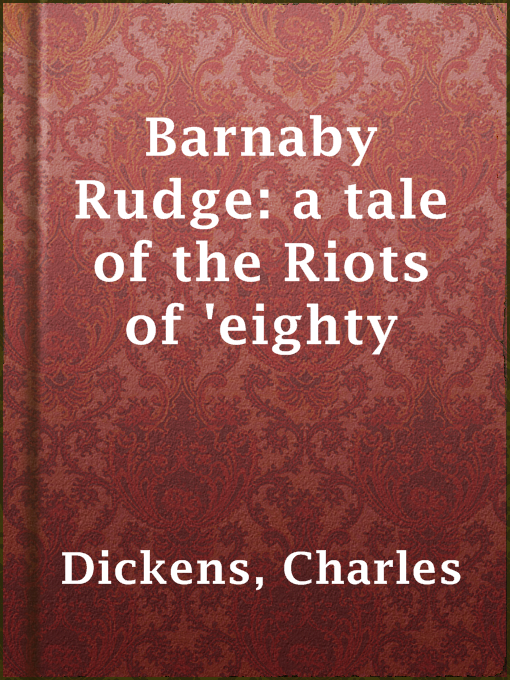 Title details for Barnaby Rudge: a tale of the Riots of 'eighty by Charles Dickens - Available